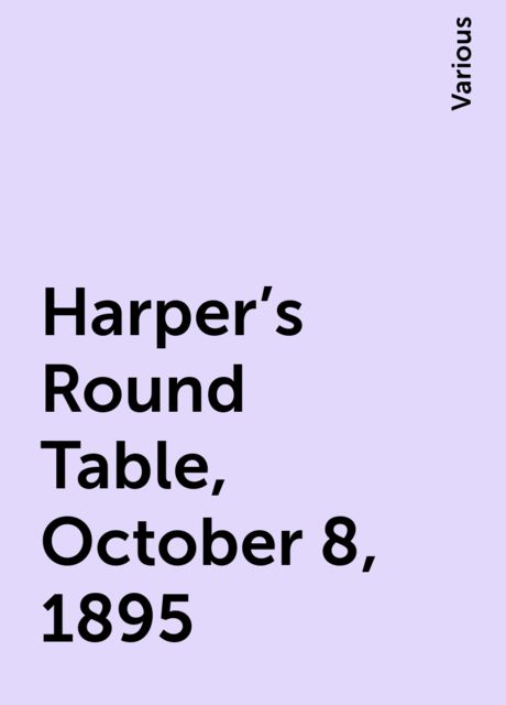 Harper's Round Table, October 8, 1895, Various