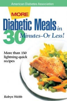 More Diabetic Meals in 30 Minutes?or Less, Robyn Webb