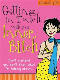 Getting in Touch with Your Inner Bitch, Elizabeth Hilts