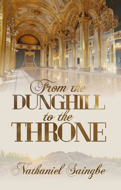 From the Dunghill to the Throne, Nathaniel Saingbe