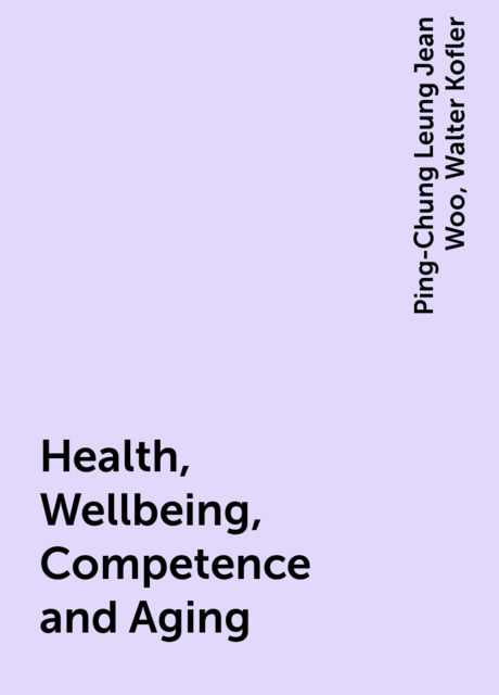 Health, Wellbeing, Competence and Aging, Ping-Chung Leung Jean Woo, Walter Kofler