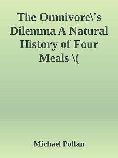 The Omnivore\'s Dilemma A Natural History of Four Meals \( PDFDrive.com \).epub, Michael Pollan