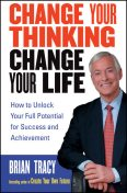Change Your Thinking, Change Your Life, Brian Tracy
