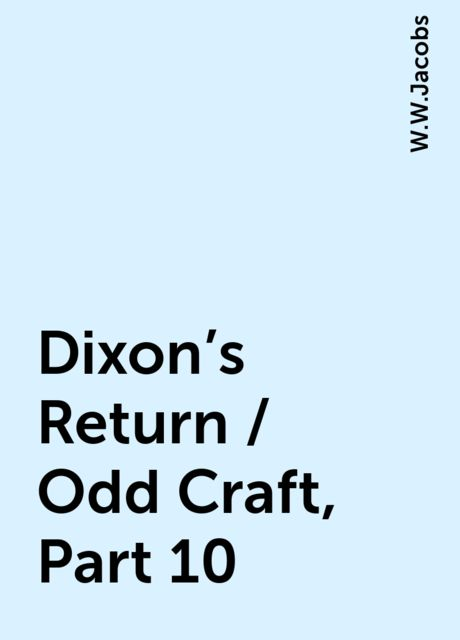 Dixon's Return / Odd Craft, Part 10, W.W.Jacobs