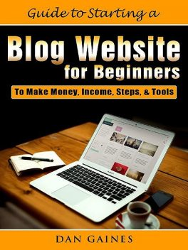 Guide to Starting a Blog Website for Beginners, Dan Gaines