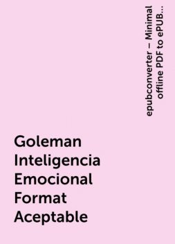 Goleman Inteligencia Emocional Format Aceptable, epubconverter – Minimal offline PDF to ePUB converter for Android