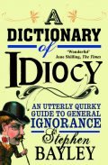 A Dictionary of Idiocy, Stephen Bayley