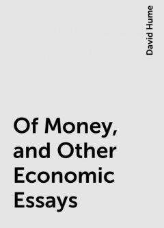 Of Money, and Other Economic Essays, David Hume