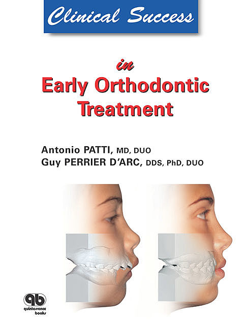 Clinical Success in Early Orthodontic Treatment, Antonio Patti, Guy Perrier D'Arc