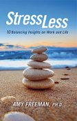 Stress Less: 10 Balancing Insights on Work and Life, Amy Freeman