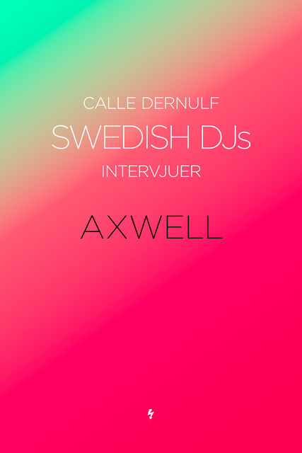 Swedish DJs – Intervjuer: Axwell, Calle Dernulf