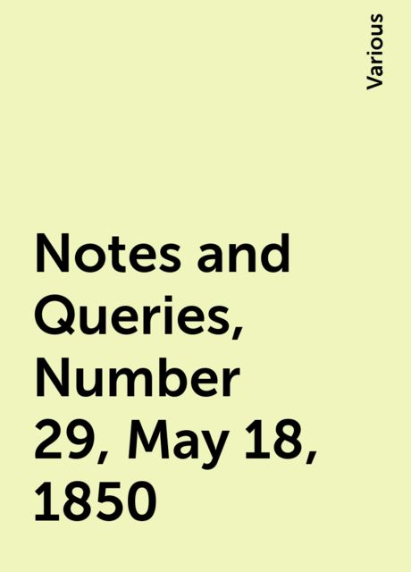 Notes and Queries, Number 29, May 18, 1850, Various