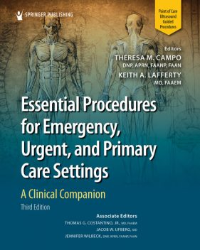 Essential Procedures for Emergency, Urgent, and Primary Care Settings, Theresa M. Campo, Jacob W. Ufberg, Jennifer Wilbeck, Keith A. Lafferty, Thomas G. Costantino