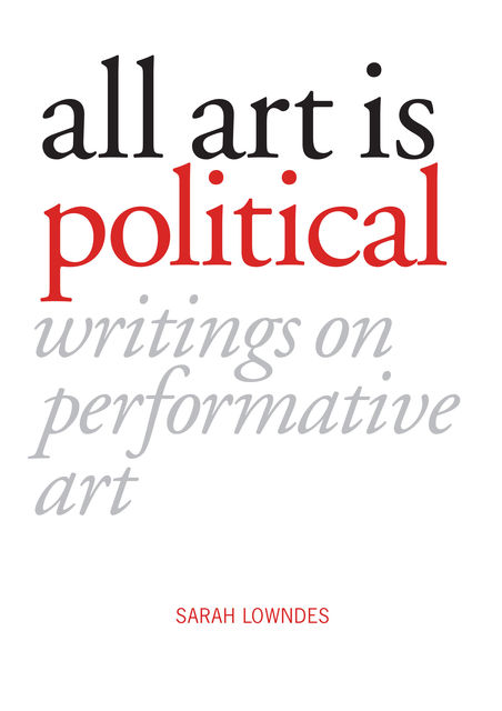 All Art is Political, Sarah Lowndes