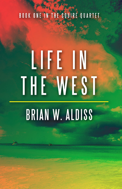Life in the West (The Squire Quartet, Book 1), Brian Aldiss