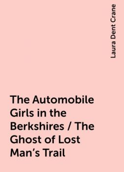 The Automobile Girls in the Berkshires / The Ghost of Lost Man's Trail, Laura Dent Crane