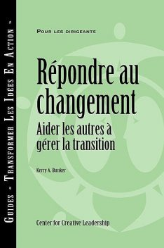 Responses to Change: Helping People Manage Transition (French), Kerry A. Bunker