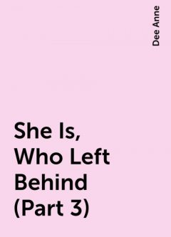 She Is, Who Left Behind (Part 3), Dee Anne