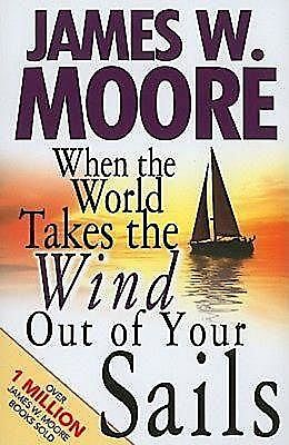 When the World Takes the Wind Out of Your Sails, James Moore