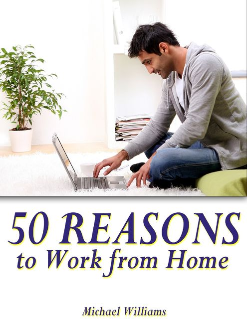 50 Reasons to Work from Home, Michael Williams