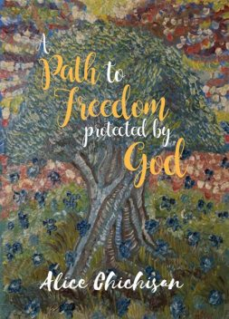 A Path to Freedom Protected by God, Alice Chichisan