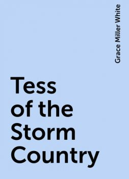 Tess of the Storm Country, Grace Miller White