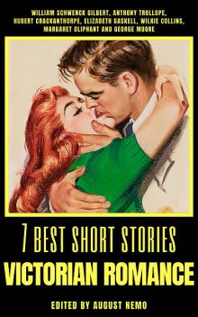 7 best short stories – Victorian Romance, Elizabeth Gaskell, George Moore, Anthony Trollope, William Gilbert, Margaret Oliphant, August Nemo