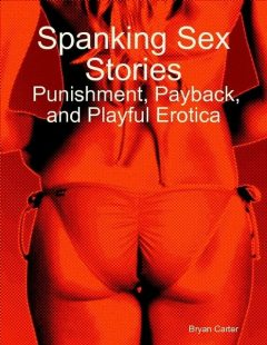 Spanking Sex Stories: Punishment, Payback, and Playful Erotica, Bryan Carter