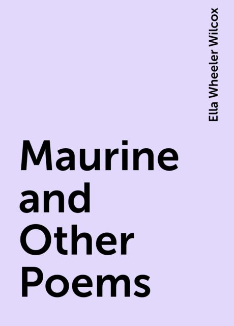 Maurine and Other Poems, Ella Wheeler Wilcox