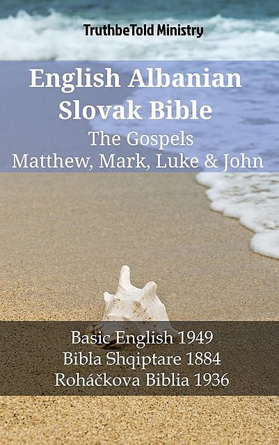 English Albanian Slovak Bible – The Gospels – Matthew, Mark, Luke & John, TruthBeTold Ministry
