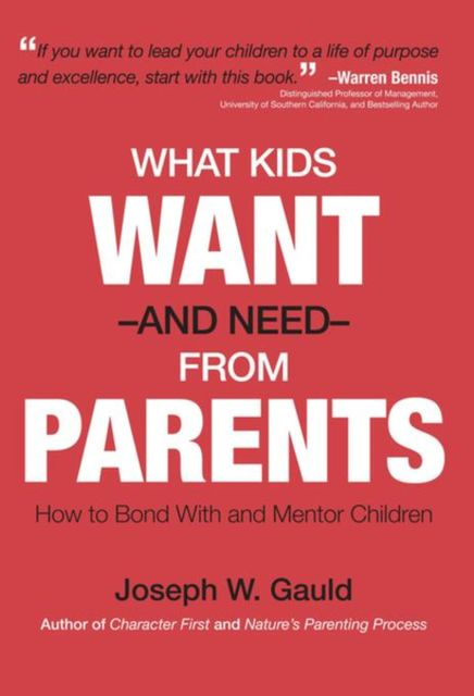 What Kids Want and Need From Parents, Joseph Warren Gauld