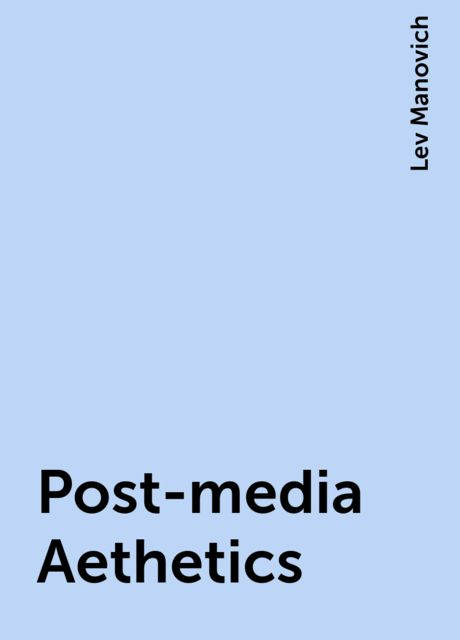 Post-media Aethetics, Lev Manovich