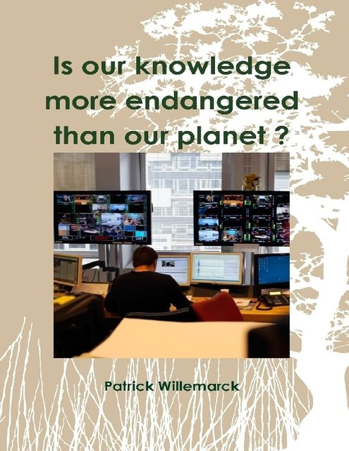 Is Our Knowledge More Endangered Than Our Planet ?, Patrick Willemarck