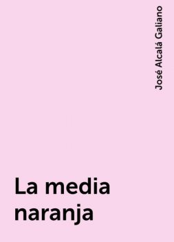 La media naranja, José Alcalá Galiano
