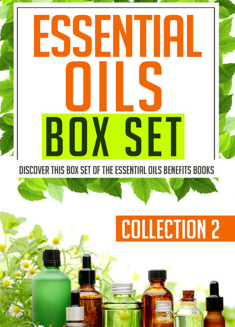 Essential Oils Box Set Collection 2: Discover This Box Set Of The Essential Oils Benefits Books, Old Natural Ways