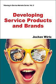 Developing Service Products and Brands, Jochen Wirtz