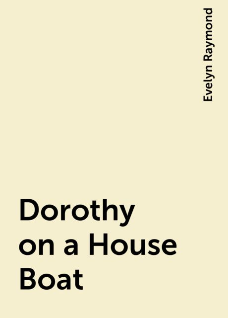 Dorothy on a House Boat, Evelyn Raymond