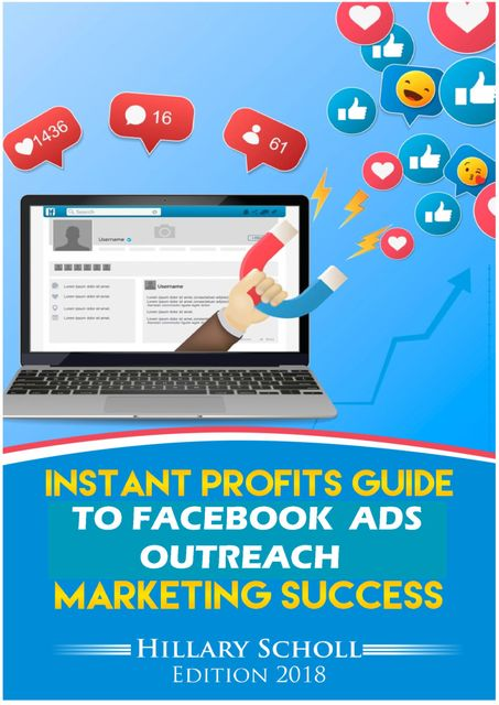 Instant Profits Guide to Facebook Ads Outreach Marketing Success, Hillary Scholl