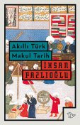 Akıllı Türk Makul Tarih, İhsan Fazlıoğlu