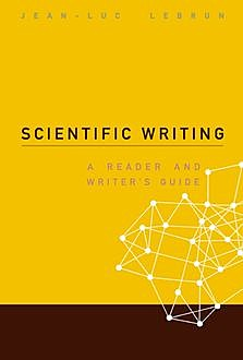 Scientific Writing: A Reader and Writer's Guide, Jean-Luc Lebrun