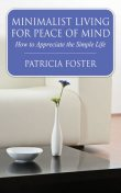 Minimalist Living for Peace of Mind, Patricia Foster