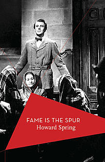 Fame is the Spur, Howard Spring