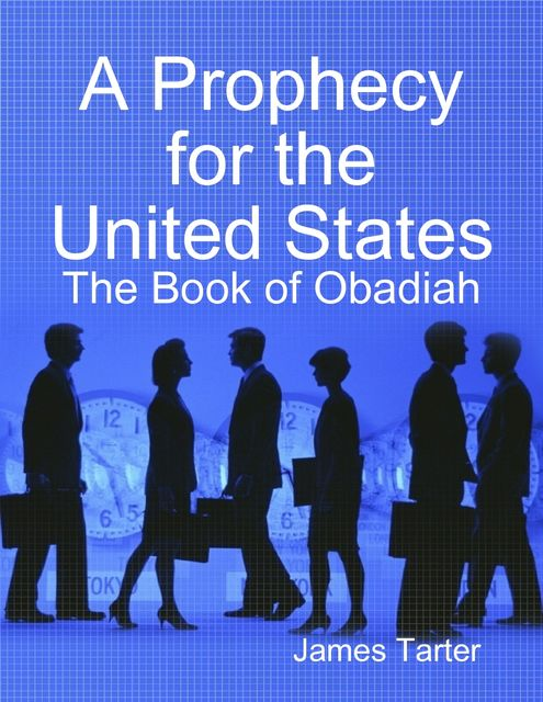 A Prophecy for the United States: The Book of Obadiah, James Tarter