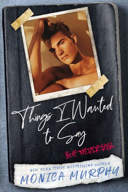 Things I Wanted To Say: (but never did), Monica Murphy