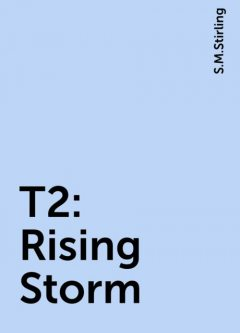 T2: Rising Storm, S.M.Stirling