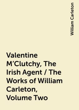 Valentine M'Clutchy, The Irish Agent / The Works of William Carleton, Volume Two, William Carleton