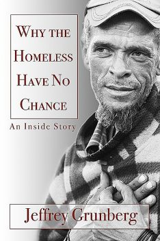 Why the Homeless Have No Chance: An Inside Story, Jeffrey Grunberg