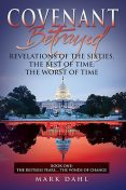 Covenant Betrayed Revelations of the Sixties, The Best of Time; The Worst of Time: Book One, Mark Dahl