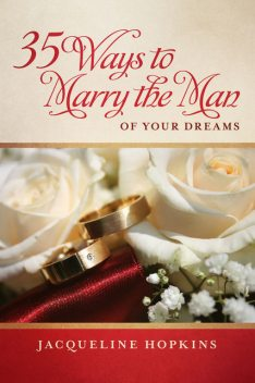 35 Ways to Marry the Man of Your Dreams, Jacqueline Hopkins