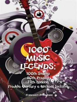 1000 Music Legends: 100th Sinatra. 80th Presley. 75th Lennon. Freddie Mercury e Michael Jackson, Francesco Primerano